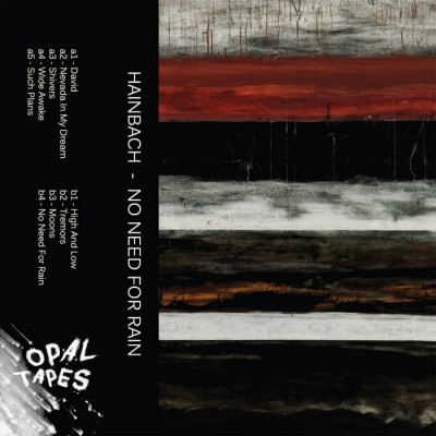 Hainbach - No Need For Rain [Opal Tapes]