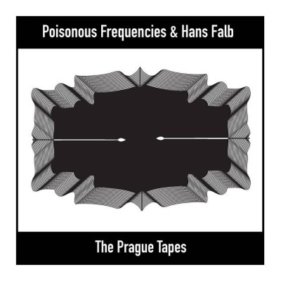 Poisonous Frequencies & Hans Falb - The Prague Tapes...